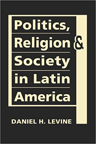 Politics, Religion and Society in Latin América de Daniel Levine